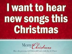 I want to hear new songs this Christmas