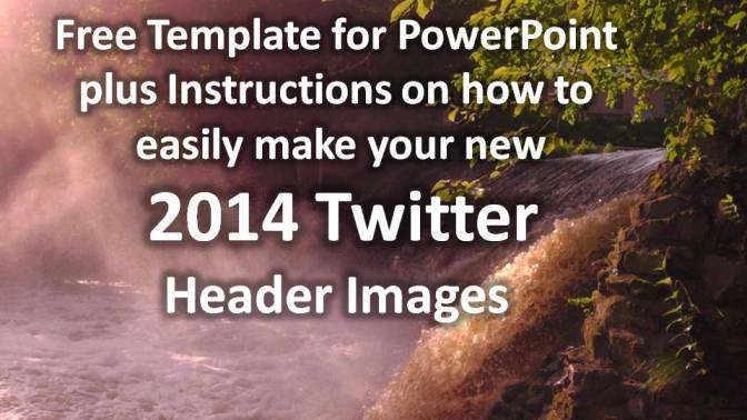 Make your New 2014 Twitter Header using this Powerpoint Template or Dimensions
